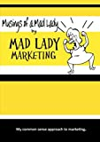 Musings of a Mad Lady, Mad Lady Marketing, 1304077977