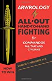 Arwrology: All-Out Hand-to-Hand Fighting for Commandos, Military, and Civilians