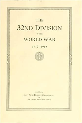 The 32nd Division in the World War 1917-1919[: Wisconsin War History ...