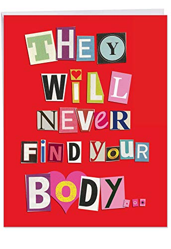 Never Find Your Body - Funny XL Valentine's Day Greeting Card with Envelope (Big 8.5 x 11 Inch) Hilarious Holiday Card - Give Your Valentine Gifts of Laughter, Compliments - Large Notecards J2151VDG (Presents Day Valintines)