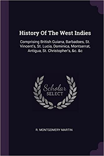 /&c History of the West Indies: Comprising British Guiana Montserrat St St St Dominica /&c Christophers Antigua Lucia Barbadoes Vincents