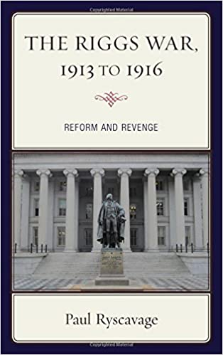 The Riggs War, 1913 to 1916: Reform and Revenge (The Fairleigh Dickinson University Press Series in American History and Culture)