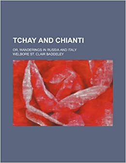 Tchay and Chianti: Or, Wanderings in Russia and Italy