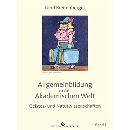 Allgemeinbildung in der Akademischen Welt: Geistes- und Naturwissenschaften Band 1