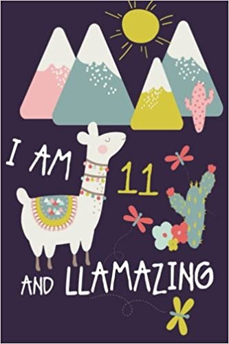 I Am 11 And Llamazing Cute LLama Journal Happy Birthday Notebook Diary For Year Old Girls Wild Cabbage 9781979616096 Amazon Books