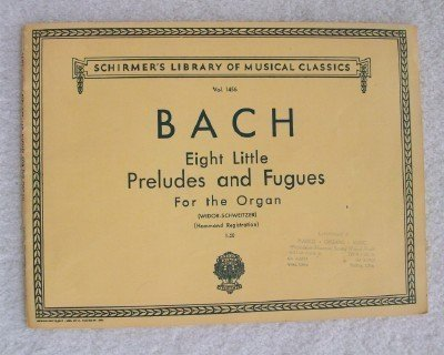 Eight Little Preludes & Fugues for Organ (Schirmer's Library of Musical Classics, Vol. 1456) (8 Little Preludes And Fugues For Organ)