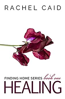 Healing (Finding Home Book One) by [Caid, Rachel]