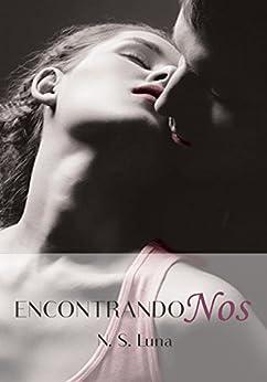 Encontrandonos (Trilogía Escapandome nº 3) (Spanish Edition) by [Luna, N. S.]