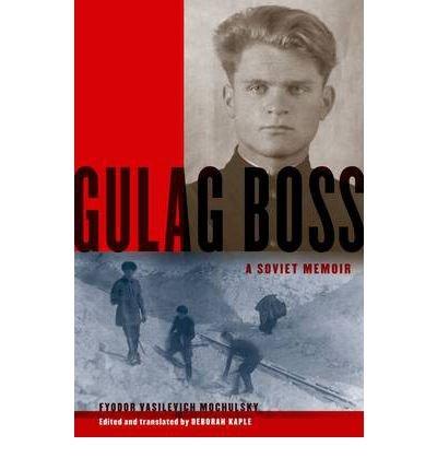 [(Gulag Boss: A Soviet Memoir )] [Author: Fyodor Vasilevich Mochulsky] [Dec-2012] (Gulag Boss)