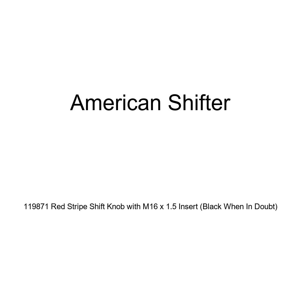Black When in Doubt American Shifter 119871 Red Stripe Shift Knob with M16 x 1.5 Insert