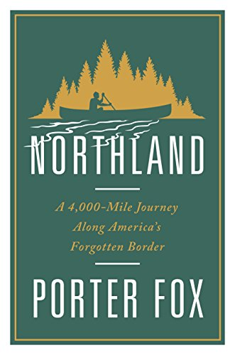 Northland: A 4,000-Mile Journey Along America's Forgotten (Porter Water)