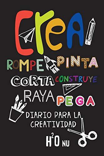 Crea Rompe Pinta Corta Construye Raya Pega: Deja volar tu creatividad y destroza este diario utilizando toda tu imaginación-Nuevos retos-Rompe este diario en cualquier sitio, creatividad, arte, Craft por h2o nu