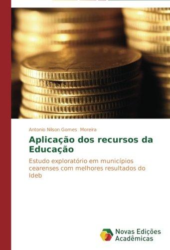 Read Online Aplicação dos recursos da Educação: Estudo exploratório em municípios cearenses com melhores resultados do Ideb (Portuguese Edition) pdf