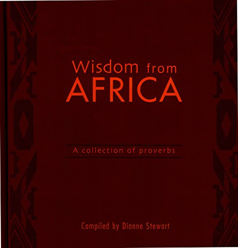 Wisdom from Africa: A Collection of Proverbs (Similarities Between South Africa And United States)