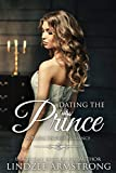 Dating the Prince: Clean Contemporary Royal Romance (Royal Secrets Book 4)