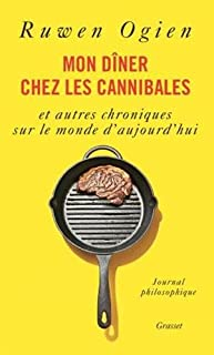 Mon dîner chez les cannibales : et autres chroniques sur le monde d'aujourd'hui, Ogien, Ruwen