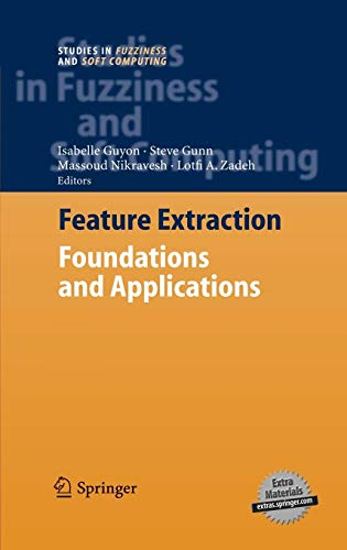 Feature Extraction: Foundations and Applications (Studies in Fuzziness and Soft Computing)