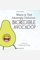 Where is That Amazingly Delicious, Incredible Avocado? Paperback