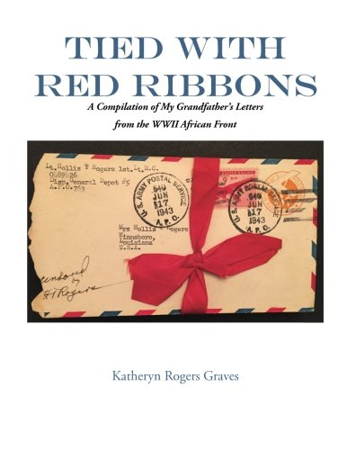 Tied With Red Ribbons: A Compilation of My Grandfather's Letters from the WWII African Front (Letters From The Grave)