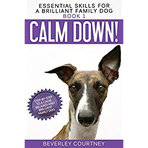 Calm Down!: Step-by-Step to a Calm, Relaxed, and Brilliant Family Dog (1) Click on image for further info.