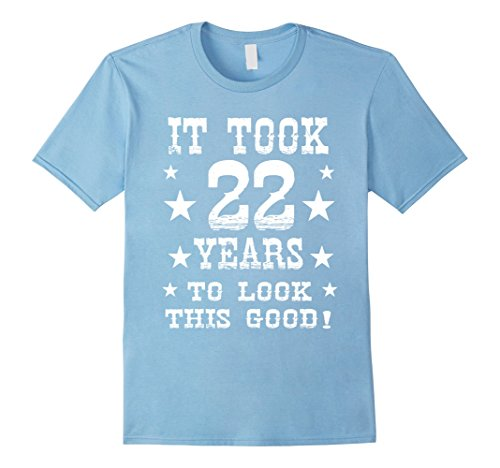 Mens Funny It Took 22 Years To Look This Good 22nd Birthday Gift 3XL Baby Blue