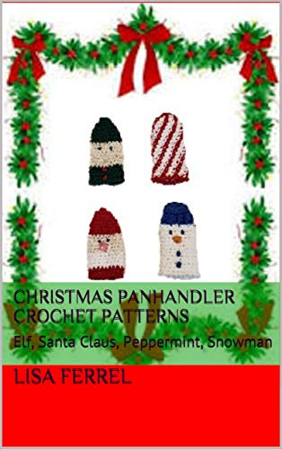 (Christmas Panhandler Crochet Patterns: Elf, Santa Claus, Peppermint, Snowman)