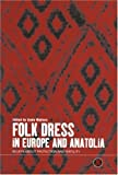 img - for Folk Dress in Europe and Anatolia: Beliefs about Protection and Fertility (Dress, Body, Culture) book / textbook / text book