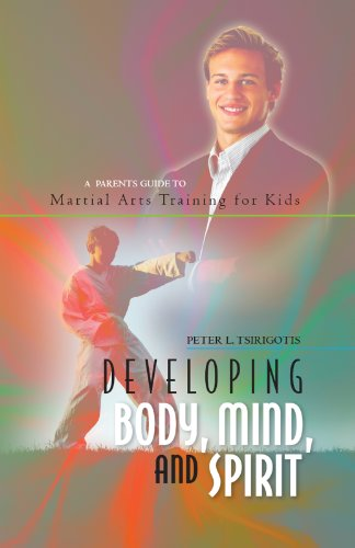 Developing Body Mind And Spirit A Parents Guide To Martial Arts Training For Kids