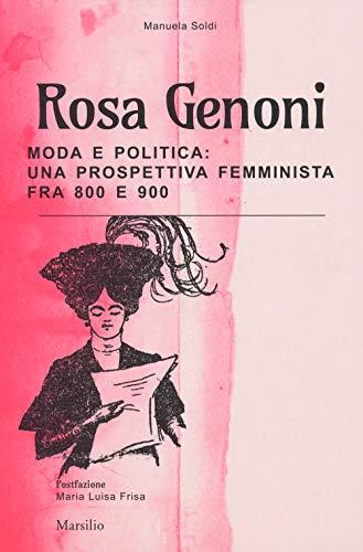 Rosa Genoni. Moda e politica: una prospettiva femminista fra '800 e '900. Ediz. illustrata por Manuela Soldi
