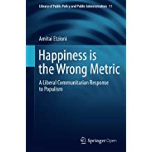 Happiness is the Wrong Metric: A Liberal Communitarian Response to Populism (Library of Public Policy and Public Administration)