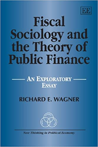 fiscal sociology and the theory of public finance an exploratory  fiscal sociology and the theory of public finance an exploratory essay new thinking in political economy series richard e wagner 9781848444744