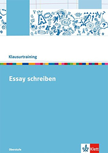 Essay schreiben: Arbeitsheft Klasse 10-13 (Klausurtraining Deutsch)