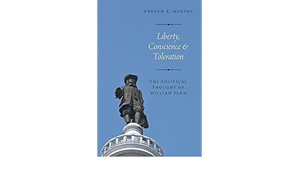 Liberty, conscience, and toleration : the political thought of William Penn