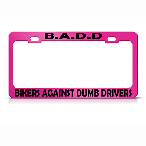 - Speedy Pros B A D D Bikers Against Dumb Drivers Metal Hot Pink License Plate Frame