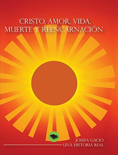 Descargar Libro Cristo, Amor, Vida, Muerte Y Reencarnación Josefa Gacio Gomez