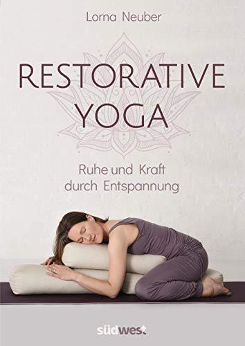 Restorative Yoga: Ruhe und Kraft durch Entspannung (German ...