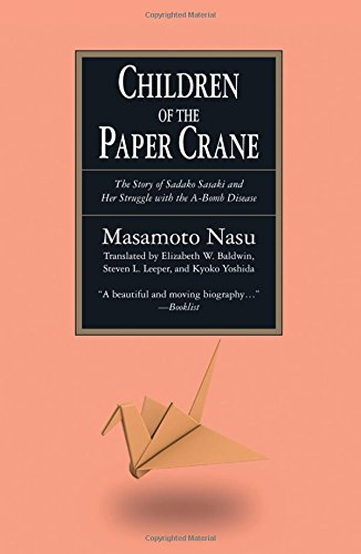 The Children of the Paper Crane: The Story of Sadako Sasaki and Her Struggle with the A-Bomb Disease