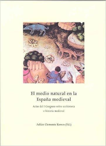 El medio natural en la España Medieval. I Congreso sobre ecohistoria e historia medieval: Amazon.es: Clemente Ramos, J.: Libros
