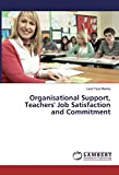 Organisational Support, Teachers  Job Satisfaction and Commitment