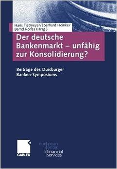 Book Der deutsche Bankenmarkt unf????hig zur Konsolidierung?: Beitr????ge des Duisburger Banken-Symposiums (Schriftenreihe des European Center for Financial Services) (German Edition) (2004-09-29)