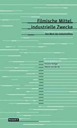 Filmische Mittel, industrielle Zwecke: Das Werk des Industriefilms (Texte zum Dokumentarfilm)