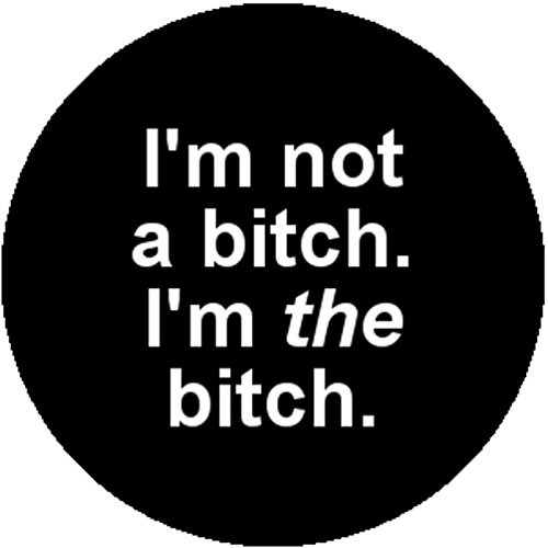 Black Badge Button Pin I'm Not a Bitch I'm the Bitch Funny Feminist Atttitude (Bitch Button)