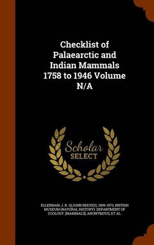 Read Online Checklist of Palaearctic and Indian Mammals 1758 to 1946 Volume N/A ebook