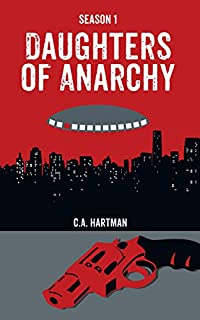 Daughters Of Anarchy by C.A. Hartman ebook deal