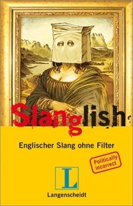 Langenscheidt Slanglish: Englischer Slang ohne Filter, Englisch-Deutsch