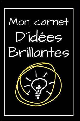 Buy Mon Carnet Didées Brillantes Une Idée Cadeau Pour La