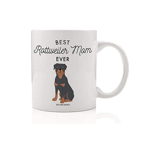 Best Rottweiler Mom Ever Coffee Tea Mug Gift Idea Mommy Mother Mama Loves Black & Brown Rottie Family Protector Adopted Rescue Dog 11oz Ceramic Cup Christmas Mother's Day Present by Digibuddha DM0505 1