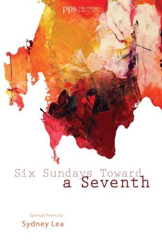Six Sundays Toward A Seventh Spiritual Poems By Sydney Lea Poiema Poetry