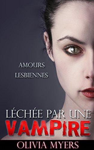 Léchée par une vampire: AMOURS LESBIENNES (Fantastique  Littérature sentimentale) (French Edition)
