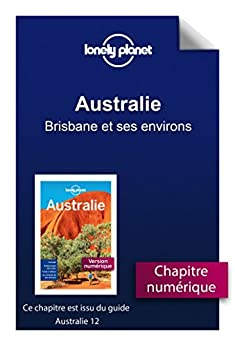 Australie - Brisbane et ses environs (French Edition) by [LONELY PLANET]